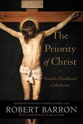 The Priority of Christ: Toward a Postliberal Catholicism - eBook  -     By: Robert Barron
