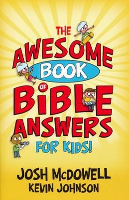 The Awesome Book of Bible Answers for Kids!   -     By: Josh McDowell, Kevin Johnson