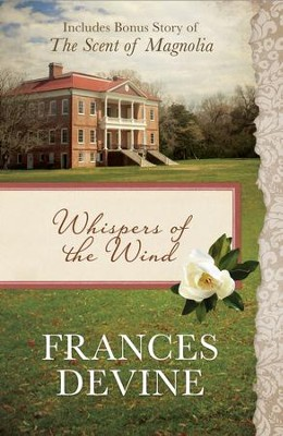 Whispers of the Wind: Also Includes Bonus Story of The Scent of Magnolia - eBook  -     By: Frances Devine