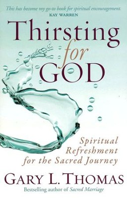 Thirsting for God: Spiritual Refreshment for the Sacred Journey  -     By: Gary L. Thomas