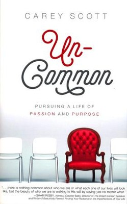 Uncommon: Pursuing a Life of Passion and Purpose - eBook  -     By: Carey Scott