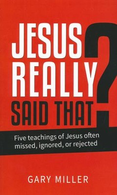Jesus Really Said That?  -     By: Gary Miller