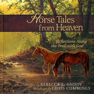 Horse Tales from Heaven, Gift Edition   -     By: Rebecca E. Ondov
