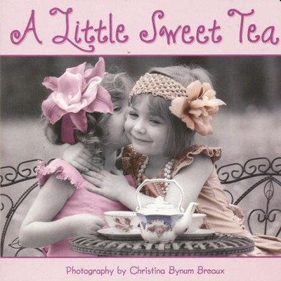 A Little Sweet Tea  -     By: Christina Bynum