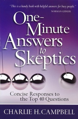 One-Minute Answers to Skeptics: Concise Responses to the Top 40 Questions  -     By: Charlie Campbell