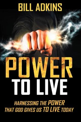 Power to Live: Harnessing the Power That God Gives Us to Live Today - eBook  -     By: Bill Adkins