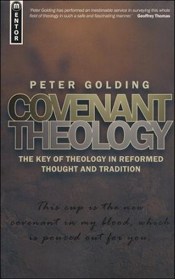 Covenant Theology: The Key of Theology in Reformed Thought and Tradition  -     By: Peter Golding