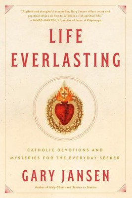 Life Everlasting: Catholic Devotions and Mysteries for the Everyday Seeker - eBook  -     By: Gary Jansen