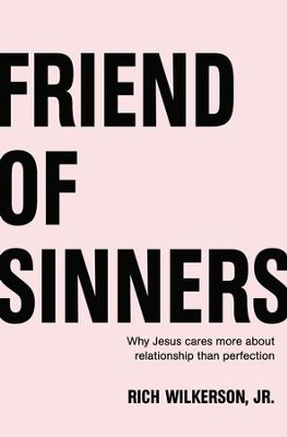 Friend of Sinners: Why Jesus Cares More About Relationship Than Perfection - eBook  -     By: Rich Wilkerson Jr.
