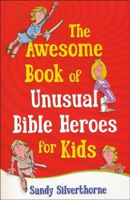 The Awesome Book of Unusual Bible Heroes for Kids  -     By: Sandy Silverthorne