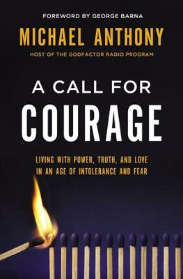 A Call for Courage: Living with Power, Truth, and Love in an Age of Intolerance and Fear - eBook  -     By: Michael Anthony