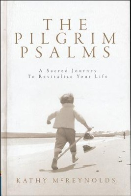 The Pilgrim Psalms: A sacred journey to revitalize your life  -     By: Kathy McReynolds