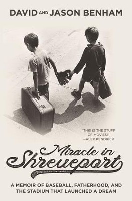Miracle in Shreveport: The Memoir of Baseball, Fatherhood, and the Stadium that Launched a Dream - eBook  -     By: David Benham, Jason Benham