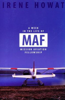 A Week in the Life of MAF:  Mission Aviation Fellowship  -     By: Irene Howat