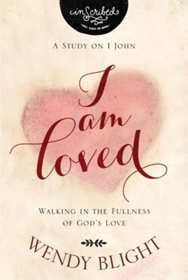 I Am Loved: Walking in the Fullness of God's Love - eBook  -     By: Wendy Blight