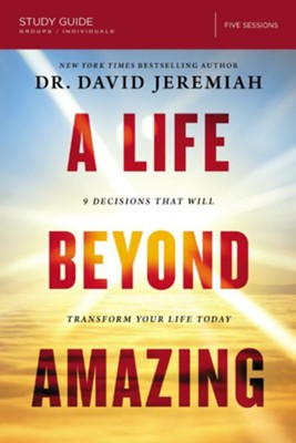A Life Beyond Amazing Study Guide: Nine Decisions That Will Transform Your Life Today - eBook  -     By: David Jeremiah