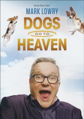 Dogs Go to Heaven, DVD   -     By: Mark Lowry