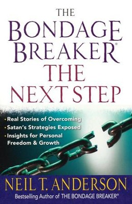 The Bondage Breaker &#174-the Next Step: *Real Stories of Overcoming *Satan's Strategies Exposed *Insights for Personal Freedom and Growth  -     By: Neil T. Anderson