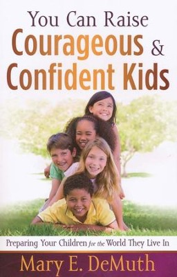 You Can Raise Courageous and Confident Kids: Preparing Your Children for the World They Live In  -     By: Mary E. DeMuth