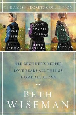 The Amish Secrets Collection: Her Brother's Keeper, Love Bears All Things, Home All Along / Digital original - eBook  -     By: Beth Wiseman
