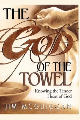 God of the Towel: Knowing the tender heart of God - eBook  -     By: Jim McGuiggan