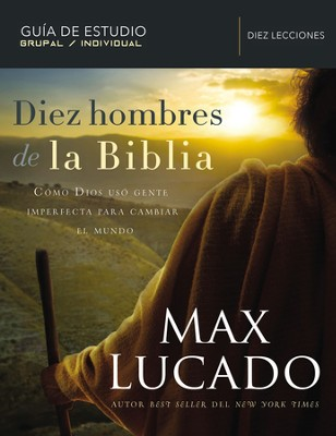 Diez hombres de la Biblia: How God Used Imperfect People to Change the World - eBook  -     By: Max Lucado