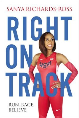 Right on Track: Run, Race, Believe - eBook  -     By: Sanya Richards-Ross