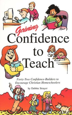 Gaining Confidence to Teach: Forty-two Confidence-Builders to Encourage Christian Homeschoolers  -     By: Debbie Strayer