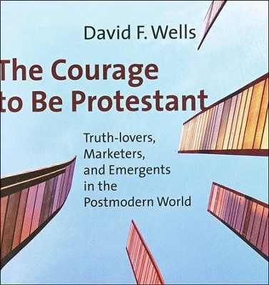 The Courage to Be Protestant: Truth-Lovers, Marketers, and Emergents in the Postmodern World - unabridged audiobook on MP3-CD  -     Narrated By: Bob Souer     By: David Wells