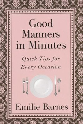 Good Manners in Minutes: Quick Tips for Every Occasion   -     By: Emilie Barnes