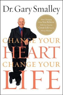 Change Your Heart, Change Your Life   -     By: Dr. Gary Smalley