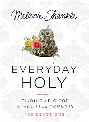 Everyday Holy: Finding a Big God in the Little Moments - eBook  -     By: Melanie Shankle