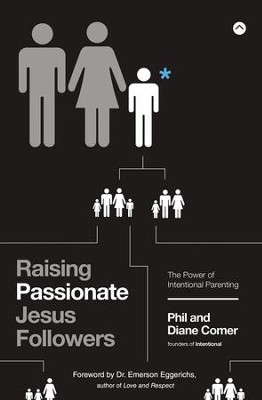 Raising Passionate Jesus Followers: The Power of Intentional Parenting - eBook  -     By: Phil Comer, Diane Comer