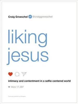 Liking Jesus: Intimacy and Contentment in a Selfie-Centered World - eBook  -     By: Craig Groeschel