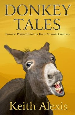 Donkey Tales: Exploring Perspectives of the Bible's Stubborn Creatures  -     By: Keith Alexis