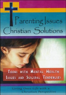 Parenting Issues Christian Solutions: Teens With Mental Health Issues and Suicidal Tendencies DVD  -