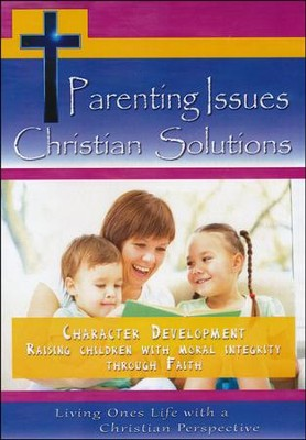 Parenting Issues Christian Solutions: Character  Development  Raising Children With Moral Integrity Through Faith DVD  -