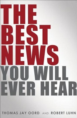The Best News You Will Ever Hear  -     By: Tom Oord, Bob Luhn