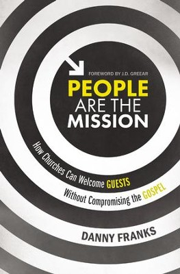 People Are the Mission: How Churches Can Welcome Guests Without Compromising the Gospel - eBook  -     By: Danny Franks, J.D. Greear