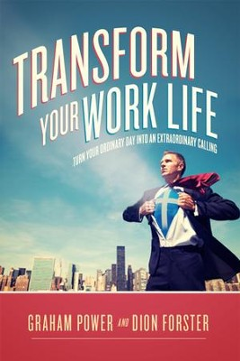Transform Your Work Life: Turn Your Ordinary Day into An Extraordinary Calling  -     By: Graham Power, Dion Forster