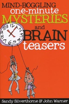 Mind-Boggling One-Minute Mysteries and Brain Teasers  -     By: Sandy Silverthorne, John Warner