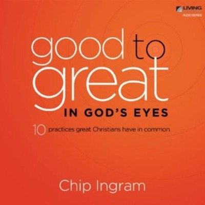 Good to Great in God's Eyes CD Series   -     By: Chip Ingram