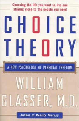 Choice Theory: A New Psychology of Personal Freedom   -     By: William Glasser M.D.