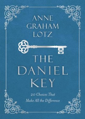 The Daniel Key: 20 Choices That Make All the Difference - eBook  -     By: Anne Graham Lotz