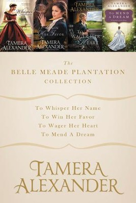 The Belle Meade Plantation Collection: To Whisper Her Name, To Win Her Favor, To Wager Her Heart, To Mend a Dream / Digital original - eBook  -     By: Tamera Alexander
