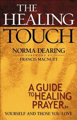 The Healing Touch: A Guide to Healing Prayer for Yourself and Those You Love  -     By: Norma Dearing