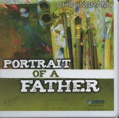 Portrait of a Father CD Series  -     By: Chip Ingram
