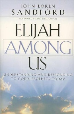 Elijah Among Us: Understanding and Responding to God's Prophets Today  -     By: John Loren Sandford