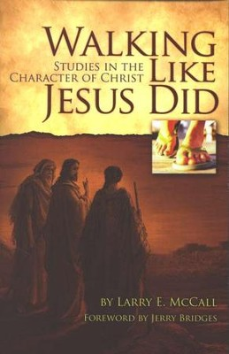 Walking Like Jesus Did: Studies in the Character of Christ  -     By: Larry E. McCall