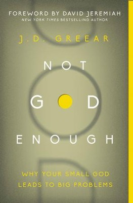 Not God Enough: Why Your Small God Leads to Big Problems - eBook  -     By: J.D. Greear